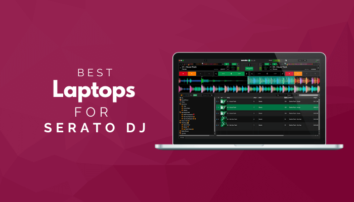 Best Laptops For Serato DJ