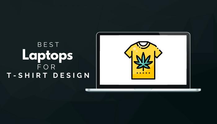 Best Laptops For T Shirt Design